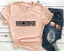 keep talking i'm diagnosing you T-Shirt funny slogan cool 90s  grunge tumblr hipster tees tops
