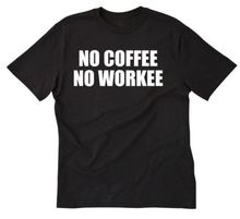 No Coffee Workee T-shirt Funny Lover Tee Shirt Espresso Caffeine  Free shipping newest Fashion Classic Unique g