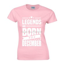 72e807f74 New Legends Are Born In December Funny Birthday Gift Printed T Shirt Novelty  Women Cotton T Shirt Tops Fashion Tees