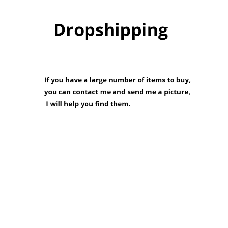 Dropshipping If you need something and want somebody help you and try to find them you