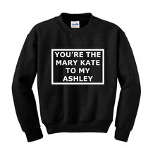 цена Olsen Twins - You're the Mary Kate to my Ashley Sweatshirt White Black Fashionable Slogan Gift Birthday Present-E501 онлайн в 2017 году