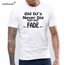 71979c3ad8 Summer New Funny Old DJs Never Die They Just Fade DJ T-Shirts Mens O