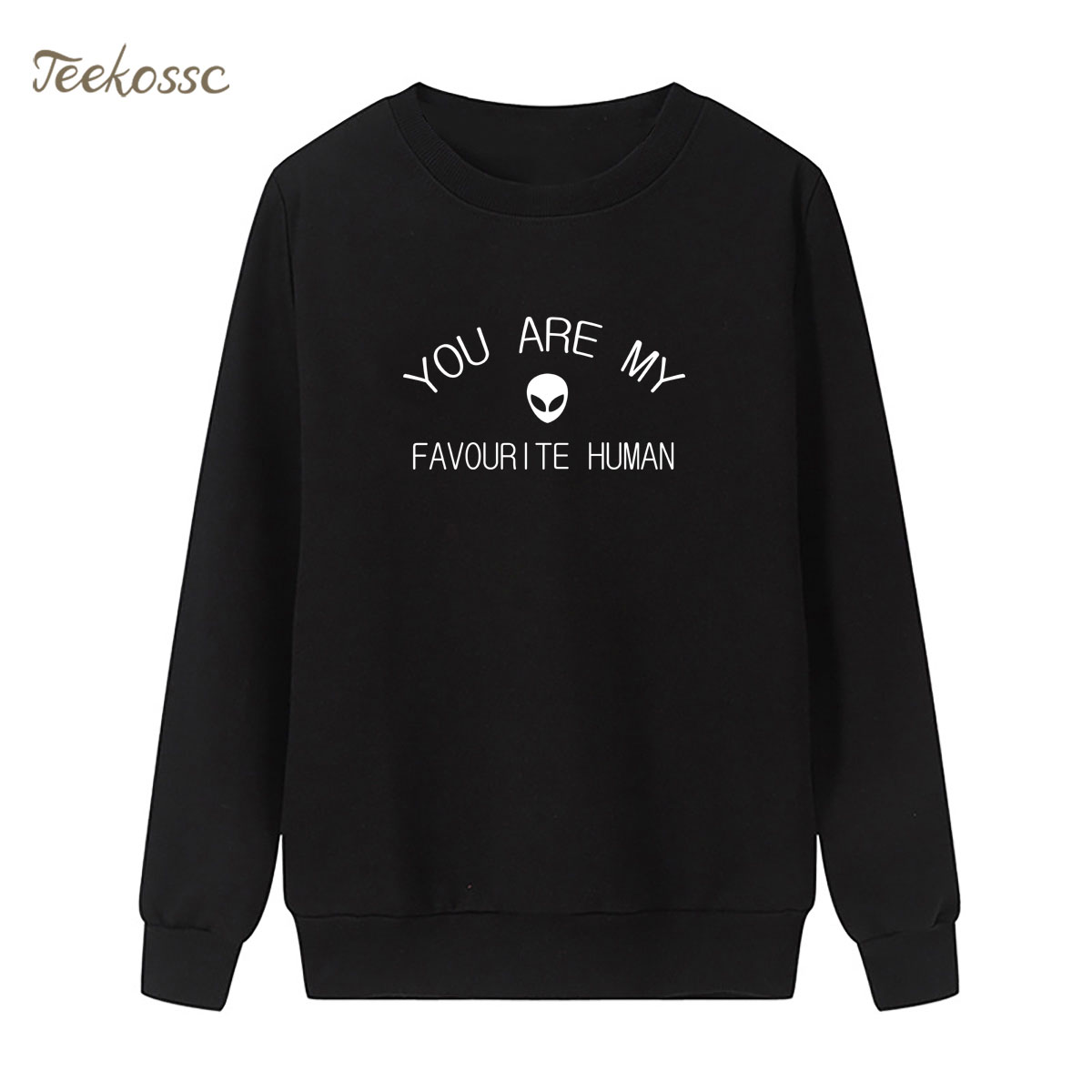 YOU ARE MY FAVOURITE HUMAN Alien Sweatshirt Funny Print Hoodie 2018 Winter Autumn Women Lasdies Pullover Loose Fleece Streetwear
