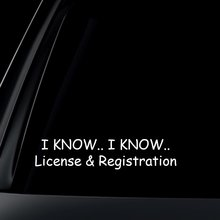I Know License & Registration Car Decal / Sticker