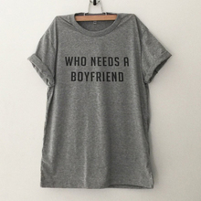2019 valentine day women tshirt printed who needs a boyfriend shirts womens plus size tops love couple clothes