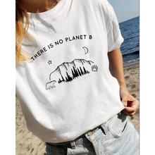 There Is No Planet B Graphic T-Shirt Womentumblr Tees Fashion Clothes Feminina Women Funny Shrit Outdoor Street Style