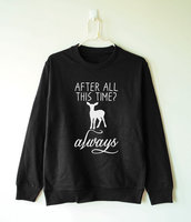 After All This Time Always Reindeer Deer Quote Funny Tumblr Sweatshirt E540
