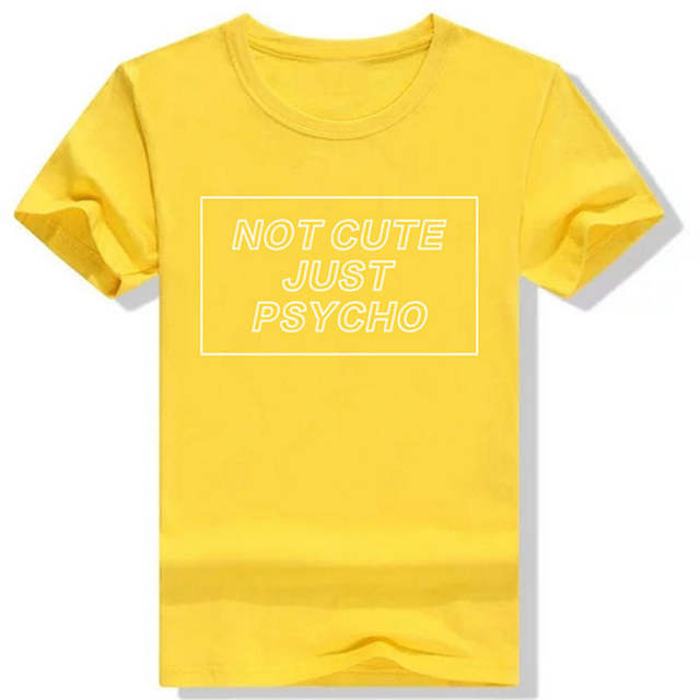 98919da57ce NOT CUTE JUST PSYCHO T Shirt Funny Women Graphic Tees Shirts Tumblr Grunge  Style T-