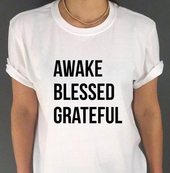 AWAKE BLESSED GRATEFUL Letters Print Women Tshirts Cotton Casual t Shirt For Lady  Top Tee Hipster Tumblr White Drop Ship H-12
