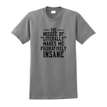 цена Print Tee Clothing Fashion Men Crew Neck Short Sleeve Misuse Of Literally Makes Me Figuratively Insane T Shirts онлайн в 2017 году