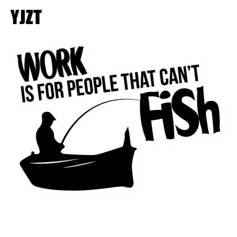 YJZT 15cm*10.7cm Fun WORK IS FOR PEOPLE WHO CANT FISH Vinyl Car Sticker Decal Black Silver Accessories C11-0034