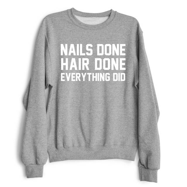 032d4afe3 Online Shop NAILS DONE HAIR DONE EVERYTHING DID Funny Sweatshirts Women  Crewneck Sweats Winter Autumn Style Jumper Casual Tops Shirt | Aliexpress  Mobile