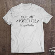 Women T-shirt You want a perfect girl buy a Barbie  letter Casual Cotton Funny T Shirt  Tops Summer Style Tee