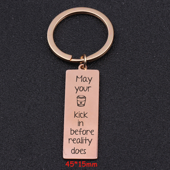 Engraved May Your Kick In Before Reality Does Keychain For Coffer Lover Key Ring Gift Trendy Jewelry Tag Charm Holder