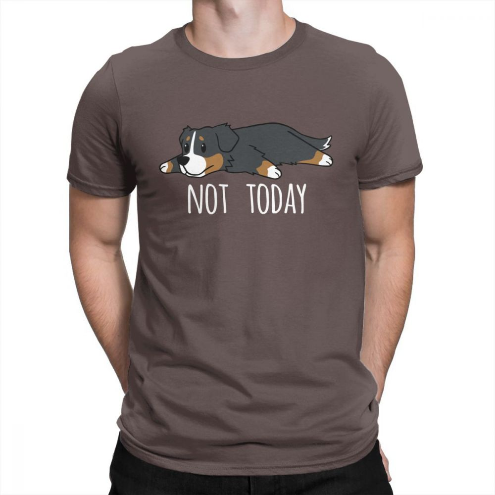 Funny Not Today Bernese Mountain Dog Men   T     Shirts   Awesome 100% Cotton Short Sleeve Tees Crewneck   T  -  Shirts   High Quality Tops