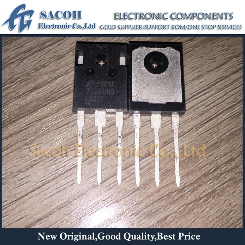 Новый оригинальный 5 шт./лот 75G60HD FGW75N60HD или FGW75N60VD 75G60VD или FGW75N60H 75G60H 75G60 75N60 TO-247 75A 600 в дискретный бтиз