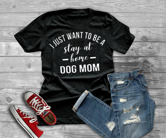 I JUST WANT TO BE A Stay At Home DOG MOM T-Shirt 1