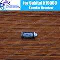 100% New Original Oukitel K10000 mobile phone Front Ear speaker receiver Repair Accessories