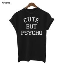 Onseme Harajuku T Shirt Women Tops Punk Rock Cute But Psycho Letter Print Tee Shirt Femme T-shirt Casual Tshirt O-neck Tumblr