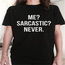 Me? Sarcastic? Never Rude Letter T Shirt Women Summer Cotton Cool Tshirts Women Casual Short Sleeve Tee Tops Plus Size T-Shirt