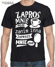 Zapros Mnie Na Kawe  Meska Koszulka Polska Super Koszulki Polski Polish Tshirt 100% Cotton Short Sleeve O Neck Tops Tee Shirts