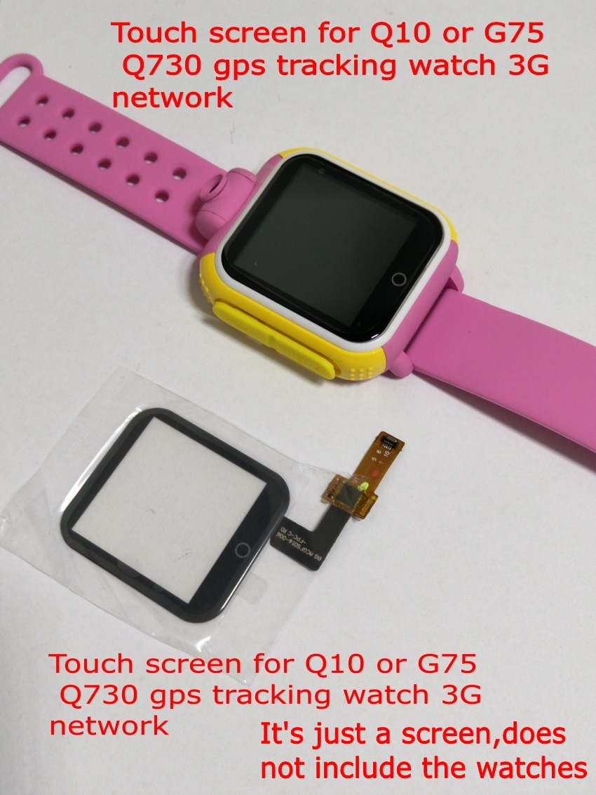 Touch screen for Q10 G75 Q730 gps tracking watch 3G network It requires welding for installation