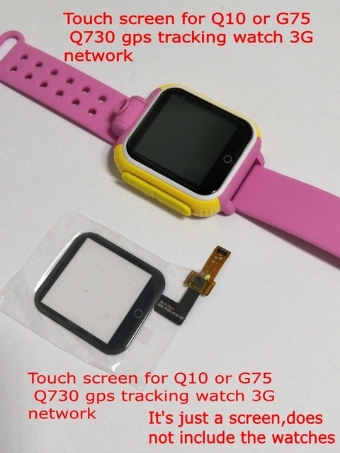 Touch screen for Q10 G75 Q730 gps tracking watch 3G network It requires welding