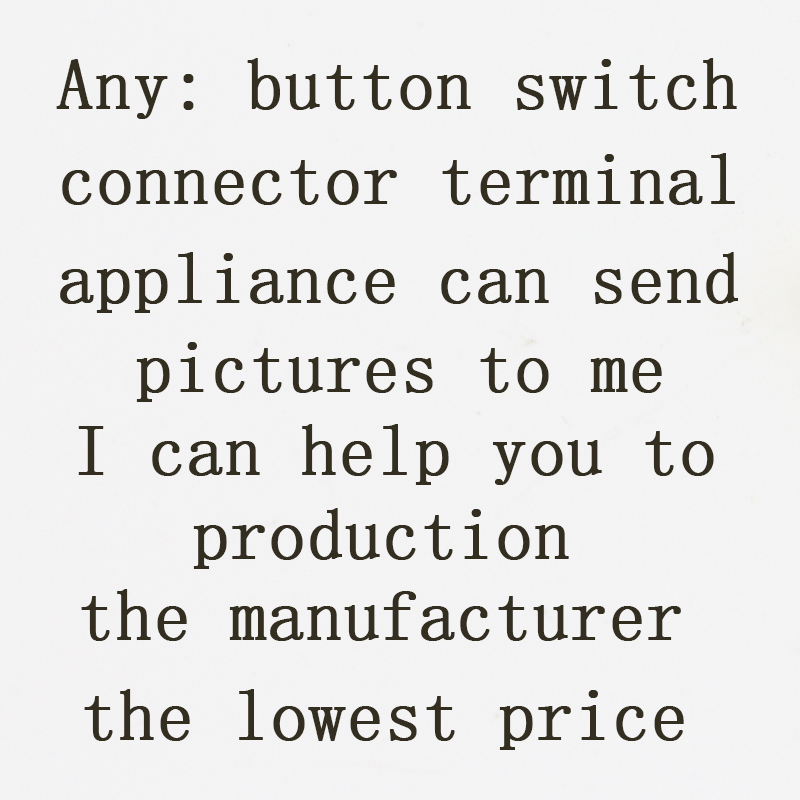 Any button switch connector terminal electrical appliances You can send pictures to me I can help you production delivery lowest сызранова в е ред me to you мишкина книжка