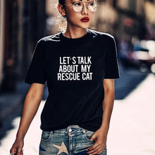 Let's Talk About My Rescue Cat T-shirt Cat Rescue Graphic Tees Hipster Tumblr tops cotton tshirt for wome girl friend drop ship(China)