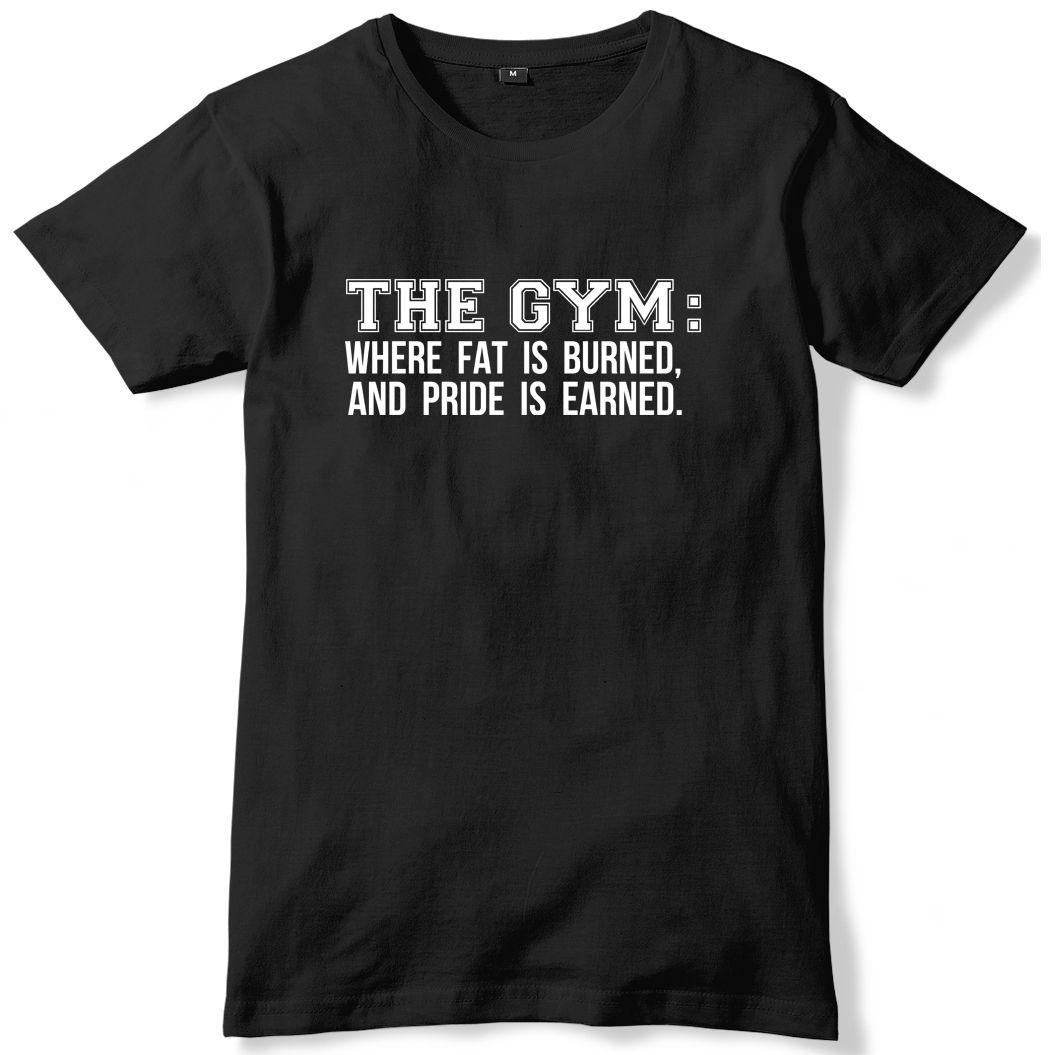 The Gymed Where Fat Is Burned And Pride Is Earned Mens Funny Unisex T-Shirt