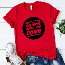 Don't Let The Bastards Grind You Down T-shirt  Tumblr Graphic Tee Top