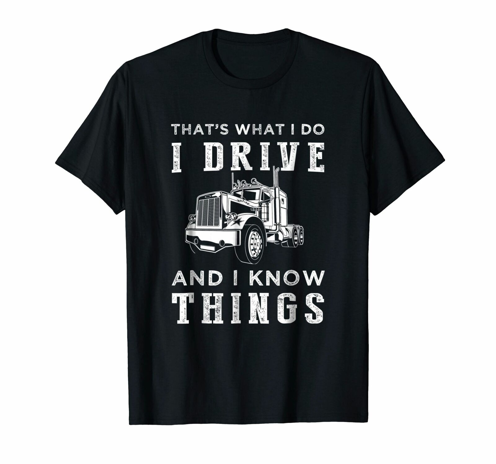 That's What I Do I Drive Truck and I Know Things Tshirt Men's Cool Short Sleeve Crew Neck Tees image