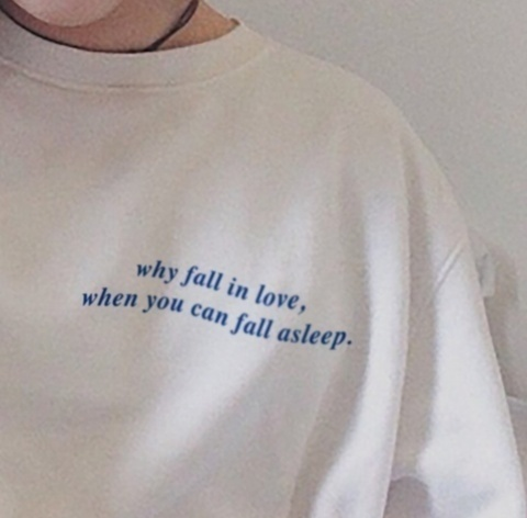 kuakuayu-XSX Why Fall In Love When You Can Fall Asleep Tumblr Sayings Funny T-Shirt Hipters Grunge Sassy Cute White Tee