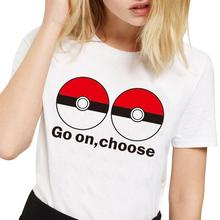 Hot Sale H957 2016 Summer Pokemon Go Women T Shirts Go ON CHOOSE Print Tshirt O-Neck Funny T-shirt Plus Size XS-4XL Camisetas