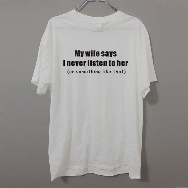 MY WIFE SAYS I NEVER LISTEN HUSBAND Joke Funny Birthday Gift FUNNY Humour T Shirt MENS SHIRT Great Tee Unisex