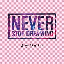 "letter ""NEVER stop dreaming"" Iron On A-level Patches Heat Transfer Pyrography For DIY T-Shirt Clothing Decoration Printing"