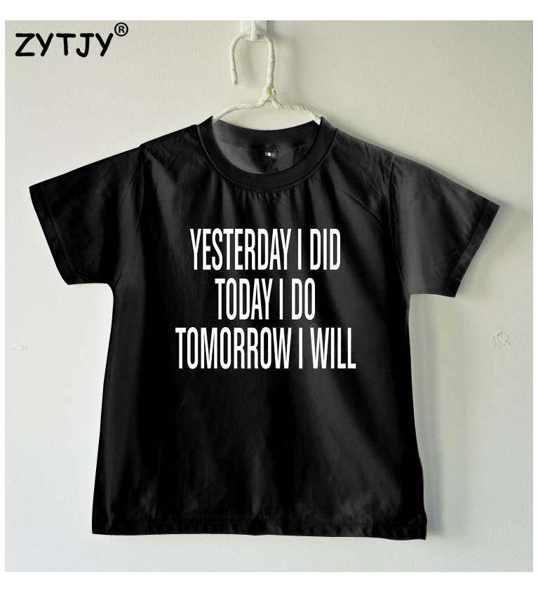 Yesterday i did today i do tomorrow i will Letters Print Kids tshirt Boy Girl shirt Children Toddler Clothes Funny Top Tees Z-77