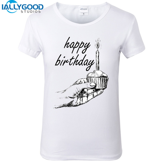 2017 New Happy Birthday T Shirts Women Short Sleeve Print Tops Cotton White For Best Friends S525