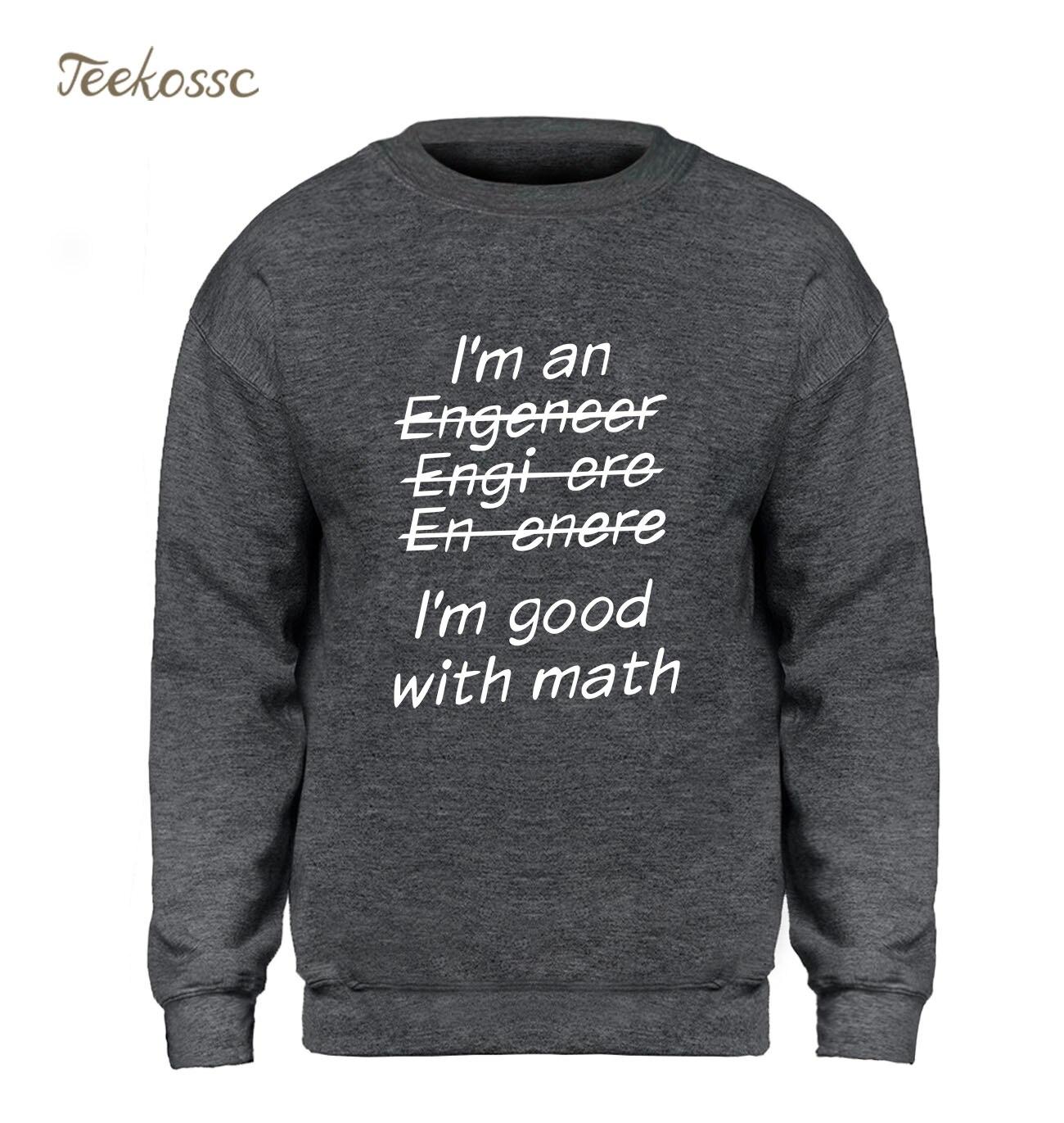I'm An Engineer I'm Good At Math Sweatshirt Men Funny Engeneer Physics Graduate Hoodie  Sweatshirts Winter Autumn Formula Hoody
