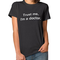 Trust me lm a doctor Letter T Shirt Women Leisure Cotton Lady Tops Funny tshirts Black White Tee Shirt Femme
