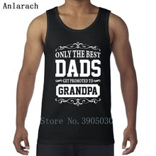 0307769712b2e Only Great Dads Get Promoted To Grandpa Vest Singlets Design Spring Tank  Tops For Men Plus