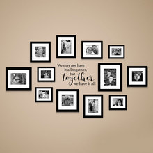 We May Not Have It All Together, But Together Decal Gallery Wall Sticker Quote Home Decoration 3229