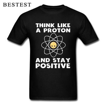 Science T-shirt Men Cute Atom T Shirt Think Like A Proton And Stay Positive Guys Slogan Tops & Tees Hip Hop Geek Streetwear Fun