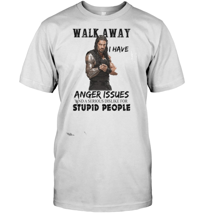 Roman Reigns Walk Away I Have Anger Issues T-Shirt