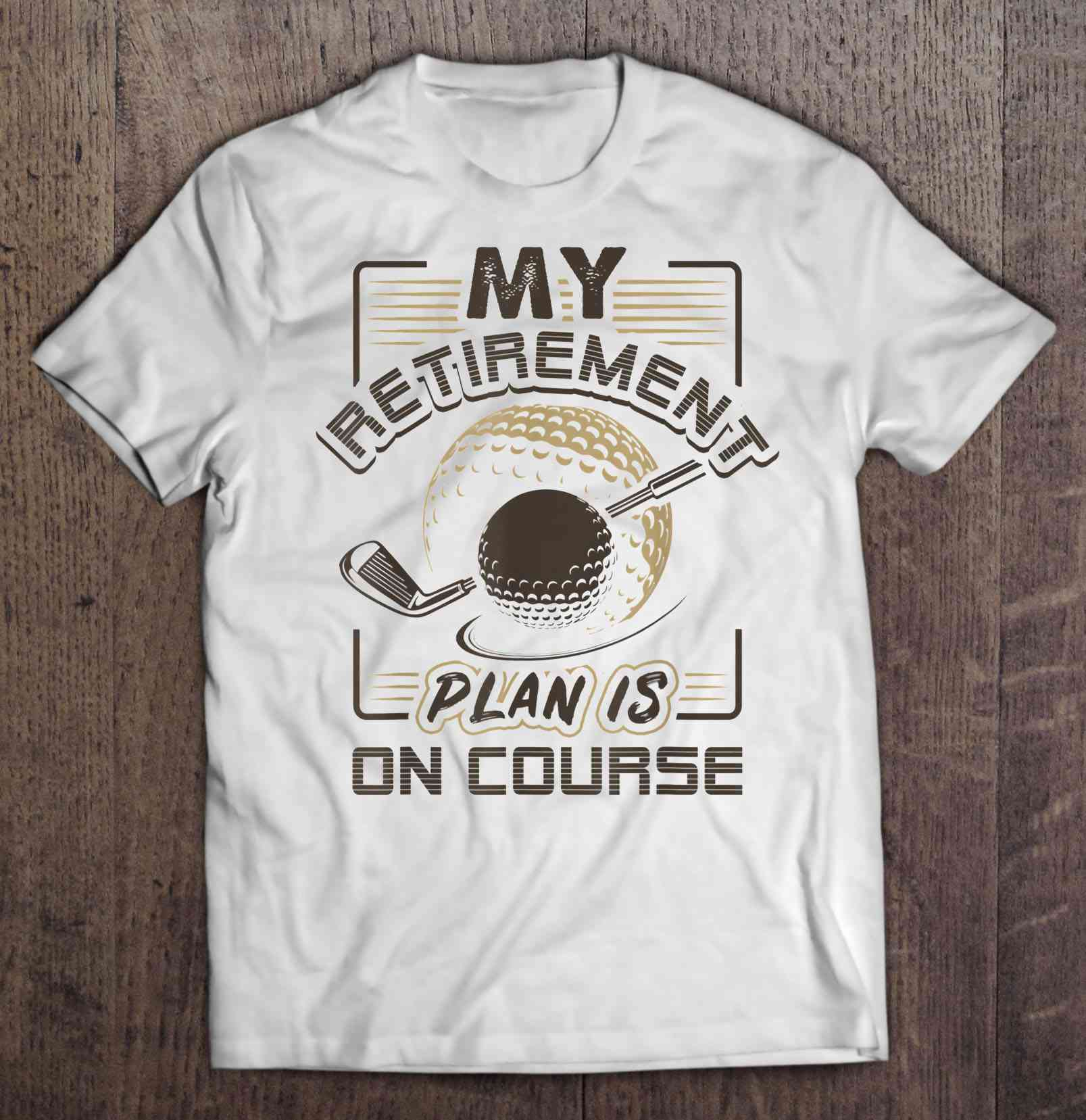 My Retirement Plan Is On Course Golf White Version Tshirts image
