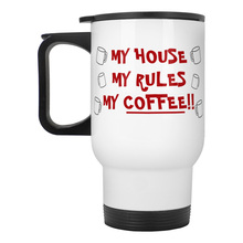 My House My Rules My Coffee stainless steel travel car mug with friction lid swivel spout and handle 15oz yutang lin my country and my people