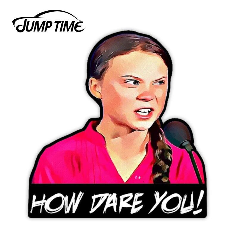 Jump Time 13cm X 12.4cm Greta Thunberg How Dare You Vinyl Decal Sticker Window Car Truck SUV Laptop Waterproof Car Accessories
