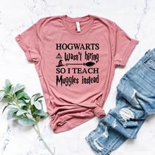 Hogwarts não estava contratando então eu ensinar muggles em vez de t camisa engraçado professores presente camisetas 90s estética potter tops A-644
