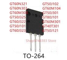10PCS GT60N321 GT60N303 GT60M303 GT50J325 GT60J322 GT50J101 GT60J323 GT50J102 GT60M104 GT50J301 GT80J101 GT60M301 GT40T301 TO264