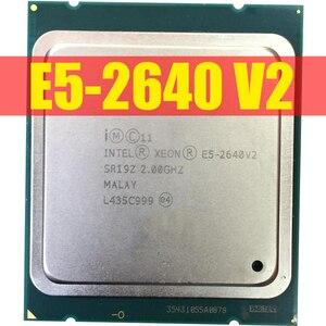 Image 1 - Intel Xeon E5 2640 V2 CPU E5 2640V2 sekiz çekirdekli CPU LGA2011 sunucu işlemci E5 2640V2 E5 2640 V2 CPU 100% normal çalışma